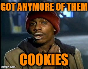 Y'all Got Any More Of That Meme | GOT ANYMORE OF THEM COOKIES | image tagged in memes,yall got any more of | made w/ Imgflip meme maker