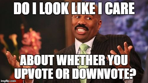 Do I care about upvotes? | DO I LOOK LIKE I CARE ABOUT WHETHER YOU UPVOTE OR DOWNVOTE? | image tagged in memes,steve harvey,upvotes,downvotes | made w/ Imgflip meme maker