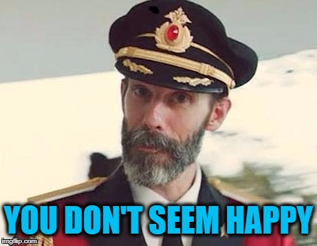 Captain Obvious | YOU DON'T SEEM HAPPY | image tagged in captain obvious | made w/ Imgflip meme maker