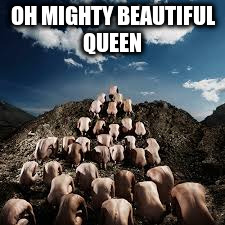 OH MIGHTY BEAUTIFUL QUEEN | made w/ Imgflip meme maker