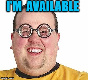 I'M  AVAILABLE | made w/ Imgflip meme maker
