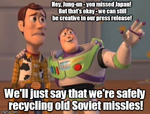 X, X Everywhere Meme | Hey, Jung-un - you missed Japan!  But that's okay - we can still be creative in our press release! We'll just say that we're safely recyclin | image tagged in memes,x,x everywhere,x x everywhere | made w/ Imgflip meme maker