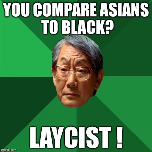 YOU COMPARE ASIANS TO BLACK? LAYCIST ! | made w/ Imgflip meme maker