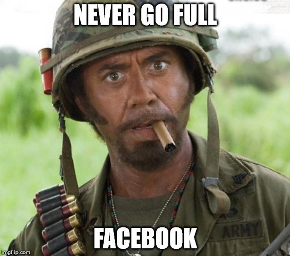 Full Retard Tropic Thunder | NEVER GO FULL FACEBOOK | image tagged in full retard tropic thunder | made w/ Imgflip meme maker