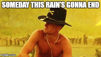 Robert Duvall | SOMEDAY THIS RAIN'S GONNA END | image tagged in robert duvall | made w/ Imgflip meme maker