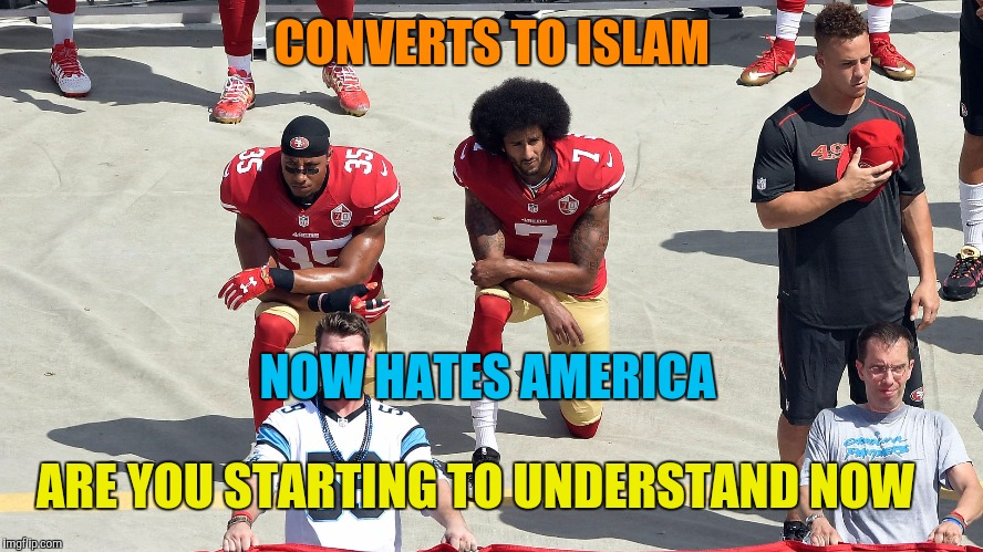 CONVERTS TO ISLAM NOW HATES AMERICA ARE YOU STARTING TO UNDERSTAND NOW | image tagged in colin caliphate | made w/ Imgflip meme maker