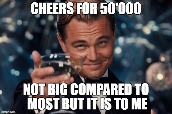 Leonardo Dicaprio Cheers Meme | CHEERS FOR 50'000 NOT BIG COMPARED TO MOST BUT IT IS TO ME | image tagged in memes,leonardo dicaprio cheers | made w/ Imgflip meme maker