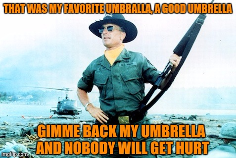 THAT WAS MY FAVORITE UMBRALLA, A GOOD UMBRELLA GIMME BACK MY UMBRELLA AND NOBODY WILL GET HURT | made w/ Imgflip meme maker