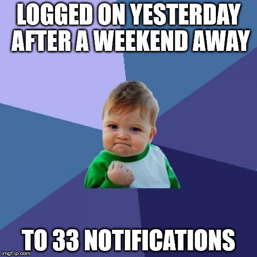 That's the most I've ever had! Thanks to everyone who gave me them | LOGGED ON YESTERDAY AFTER A WEEKEND AWAY TO 33 NOTIFICATIONS | image tagged in memes,success kid,notifications,33,imgflip,thank you | made w/ Imgflip meme maker