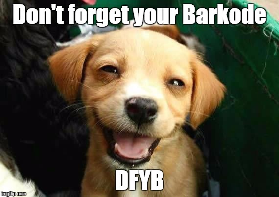 dogsmile2 | Don't forget your Barkode DFYB | image tagged in dogsmile2 | made w/ Imgflip meme maker
