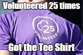 parkrun Volunteer Tee | Volunteered 25 times Got the Tee Shirt | image tagged in parkrun volunteer tee | made w/ Imgflip meme maker
