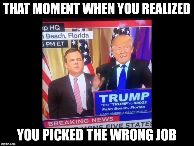 THAT MOMENT WHEN YOU REALIZED YOU PICKED THE WRONG JOB | image tagged in that moment when | made w/ Imgflip meme maker