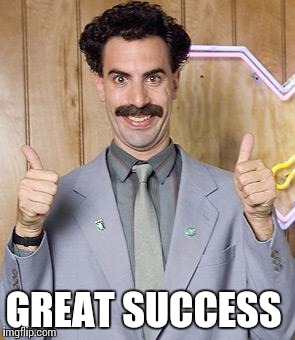 borat | GREAT SUCCESS | image tagged in borat | made w/ Imgflip meme maker