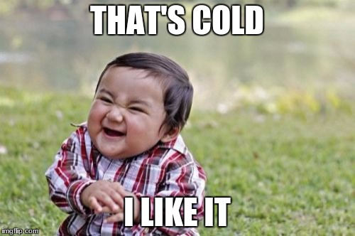 Evil Toddler Meme | THAT'S COLD I LIKE IT | image tagged in memes,evil toddler | made w/ Imgflip meme maker