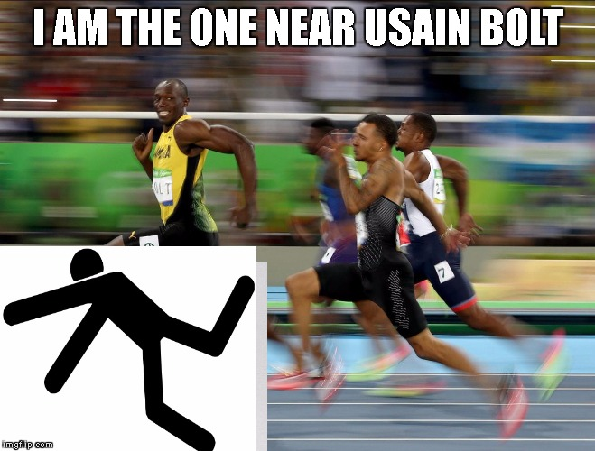Usain Bolt running | I AM THE ONE NEAR USAIN BOLT | image tagged in usain bolt running | made w/ Imgflip meme maker