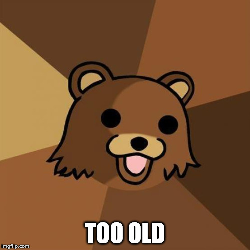 TOO OLD | made w/ Imgflip meme maker