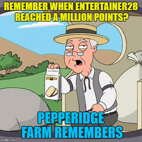 REMEMBER WHEN ENTERTAINER28 REACHED A MILLION POINTS? PEPPERIDGE FARM REMEMBERS | made w/ Imgflip meme maker