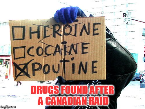 DRUGS FOUND AFTER A CANADIAN RAID | made w/ Imgflip meme maker