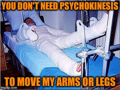 YOU DON'T NEED PSYCHOKINESIS TO MOVE MY ARMS OR LEGS | made w/ Imgflip meme maker