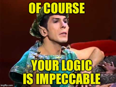 OF COURSE YOUR LOGIC IS IMPECCABLE | made w/ Imgflip meme maker