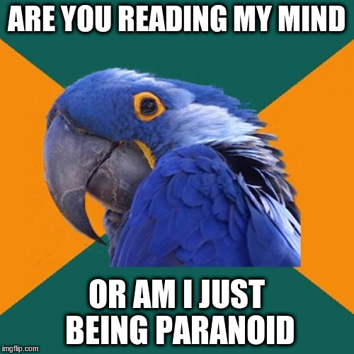 ARE YOU READING MY MIND OR AM I JUST BEING PARANOID | made w/ Imgflip meme maker
