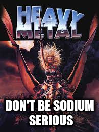 DON'T BE SODIUM SERIOUS | made w/ Imgflip meme maker