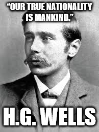 "No To Racism  | ""OUR TRUE NATIONALITY IS MANKIND."" H.G. WELLS 