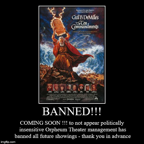 BANNED!!! | COMING SOON !!! to not appear politically insensitive Orpheum Theater management has banned all future showings - thank you in a | image tagged in funny,demotivationals | made w/ Imgflip demotivational maker