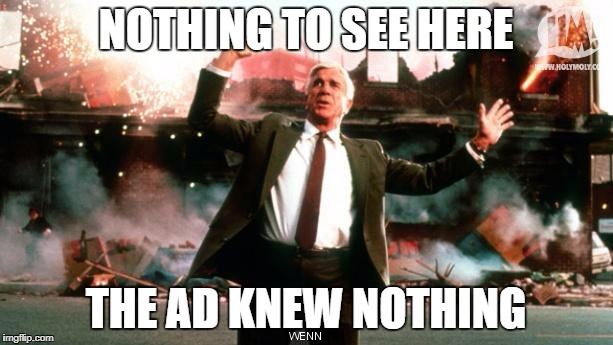 Nothing to See Here | NOTHING TO SEE HERE THE AD KNEW NOTHING | image tagged in nothing to see here | made w/ Imgflip meme maker