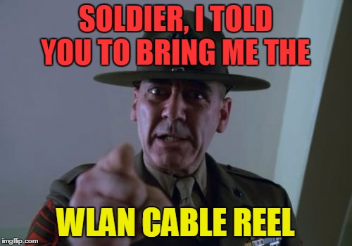 SOLDIER, I TOLD YOU TO BRING ME THE WLAN CABLE REEL | made w/ Imgflip meme maker