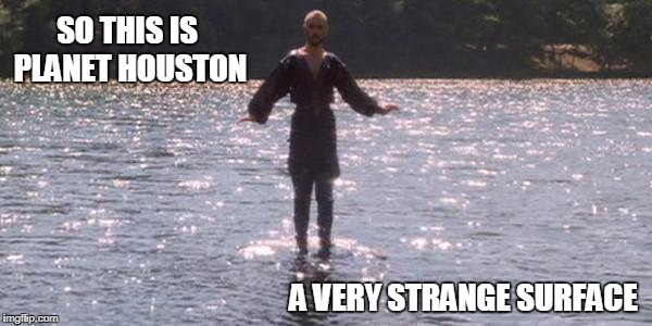 SO THIS IS PLANET HOUSTON A VERY STRANGE SURFACE | image tagged in planet houston | made w/ Imgflip meme maker