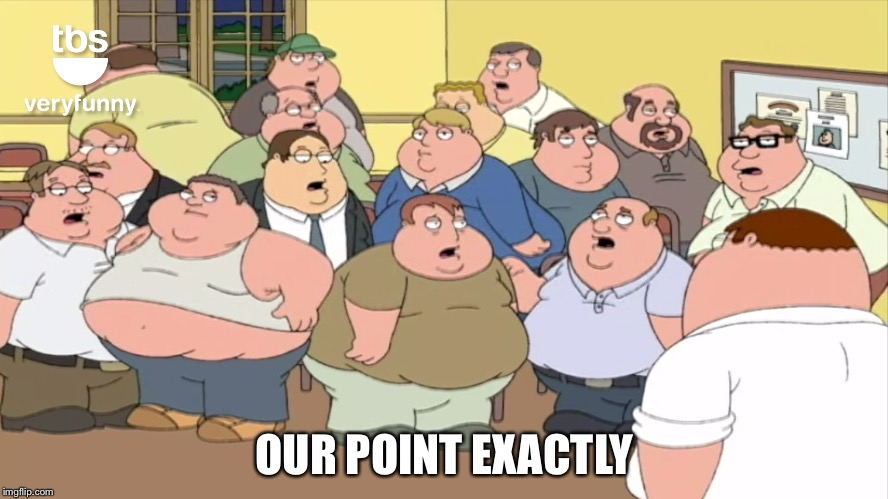 OUR POINT EXACTLY | made w/ Imgflip meme maker