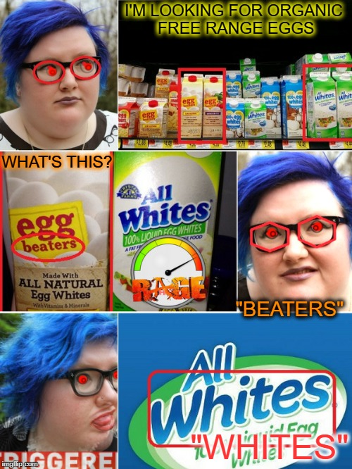 "Walking on Eggshells   | I'M LOOKING FOR ORGANIC FREE RANGE EGGS ""WHITES"" ""BEATERS"" WHAT'S THIS? 