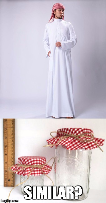 Muslim and glass jar | SIMILAR? | image tagged in muslim,muslim robes,jar,glass jar | made w/ Imgflip meme maker