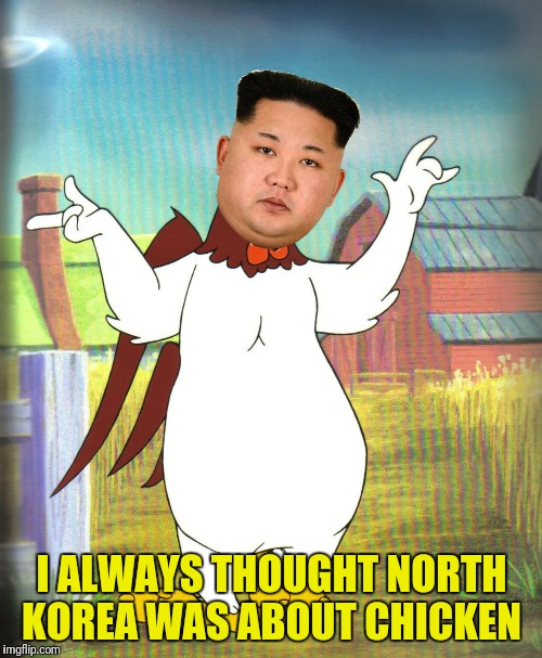 I ALWAYS THOUGHT NORTH KOREA WAS ABOUT CHICKEN | made w/ Imgflip meme maker