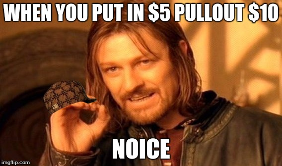 One Does Not Simply Meme | WHEN YOU PUT IN $5 PULLOUT $10 NOICE | image tagged in memes,one does not simply,scumbag | made w/ Imgflip meme maker