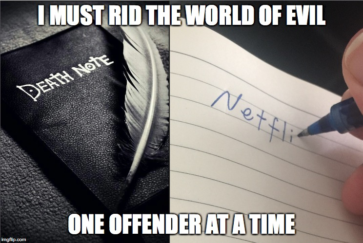 I MUST RID THE WORLD OF EVIL ONE OFFENDER AT A TIME | image tagged in death note,netflix,scumbag netflix | made w/ Imgflip meme maker