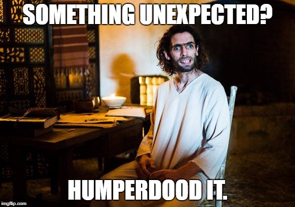SOMETHING UNEXPECTED? HUMPERDOOD IT. | image tagged in humperdoo | made w/ Imgflip meme maker