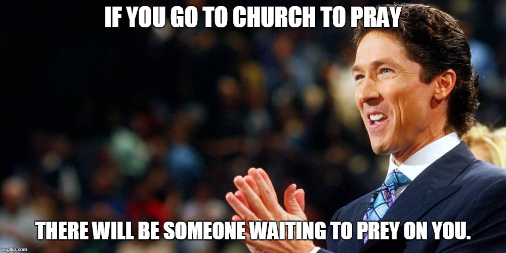 IF YOU GO TO CHURCH TO PRAY THERE WILL BE SOMEONE WAITING TO PREY ON YOU. | image tagged in christianity | made w/ Imgflip meme maker