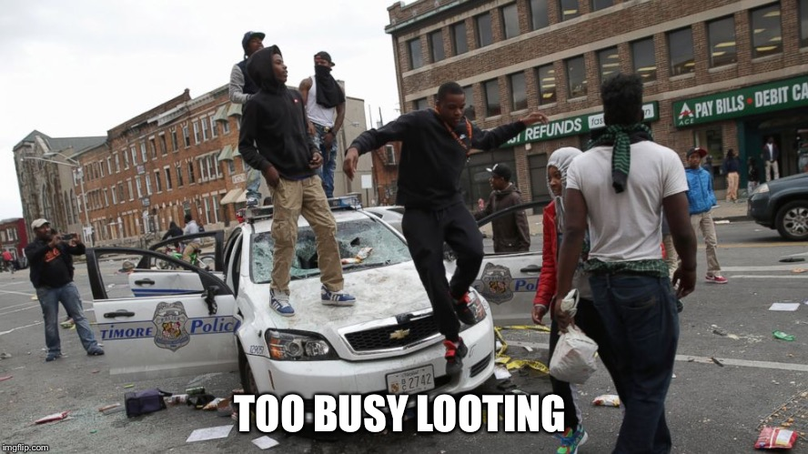 TOO BUSY LOOTING | made w/ Imgflip meme maker