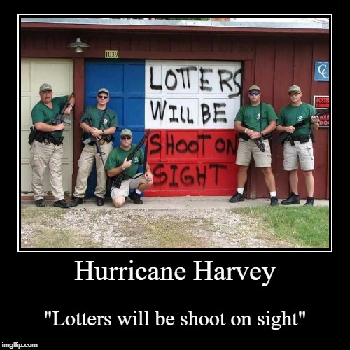 "With a hurricane comes the elite! | Hurricane Harvey | ""Lotters will be shoot on sight"" 
