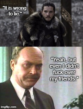 "Honest Jon | ""It is wrong to lie."" ""Yeah, but even I didn't f**k over my friends."" 