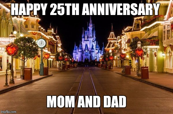 HAPPY 25TH ANNIVERSARY MOM AND DAD | image tagged in disneyland | made w/ Imgflip meme maker