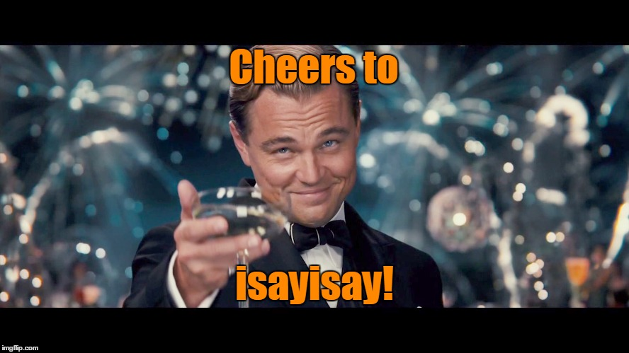 Cheers to isayisay! | made w/ Imgflip meme maker