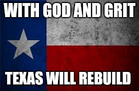 Texas Pledge | WITH GOD AND GRIT TEXAS WILL REBUILD | image tagged in texas pledge | made w/ Imgflip meme maker
