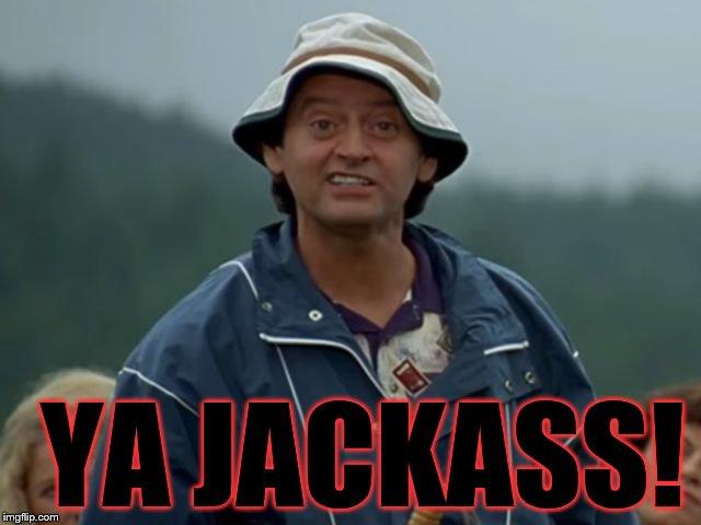Ya Jackass Meme Jackass Flaherty Happy...