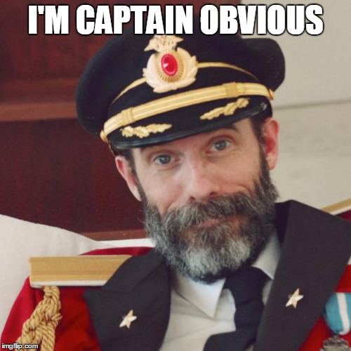 Captain Obvious | I'M CAPTAIN OBVIOUS | image tagged in captain obvious | made w/ Imgflip meme maker