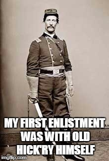 Civil War Cav Officer | MY FIRST ENLISTMENT WAS WITH OLD HICK'RY HIMSELF | image tagged in civil war cav officer | made w/ Imgflip meme maker