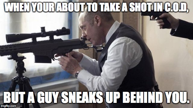Worst Day in C.O.D | WHEN YOUR ABOUT TO TAKE A SHOT IN C.O.D, BUT A GUY SNEAKS UP BEHIND YOU. | image tagged in memes,sniper,call of duty,guns | made w/ Imgflip meme maker