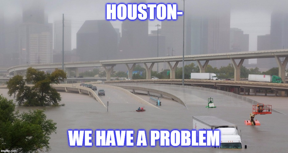 HOUSTON- WE HAVE A PROBLEM | image tagged in houston | made w/ Imgflip meme maker